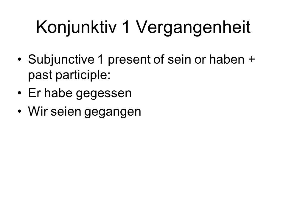 Konjunktiv 1 Vergangenheit Subjunctive 1 present of sein or haben + past participle: Er habe gegessen Wir seien gegangen