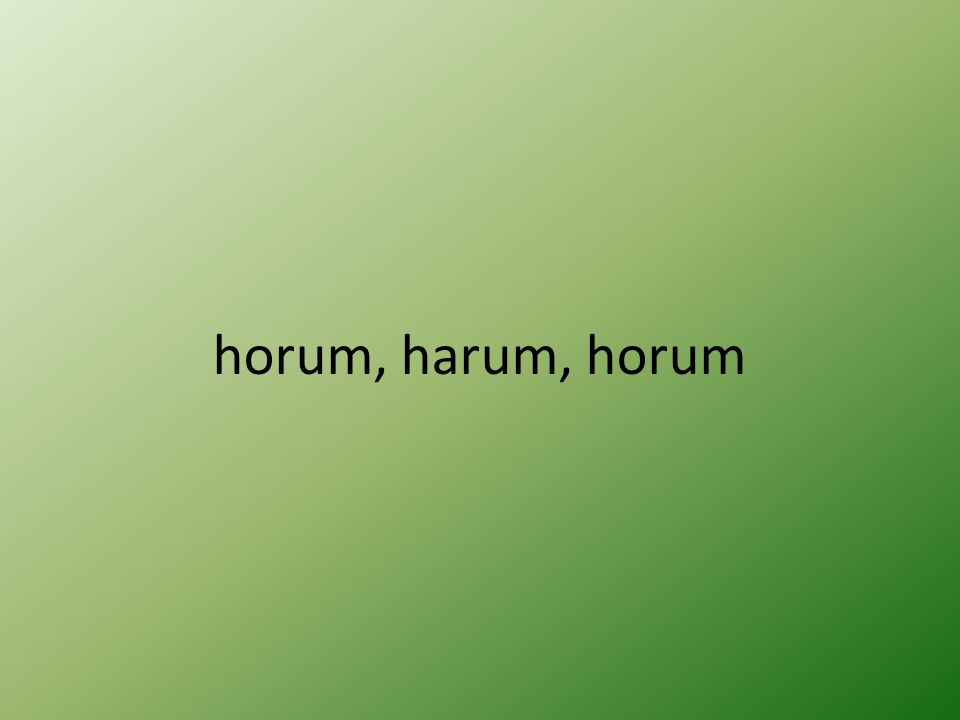horum, harum, horum
