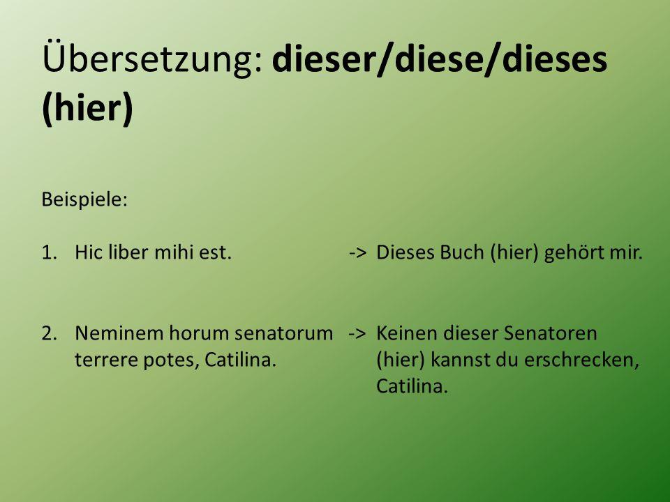 Übersetzung: dieser/diese/dieses (hier) Beispiele: 1.Hic liber mihi est.