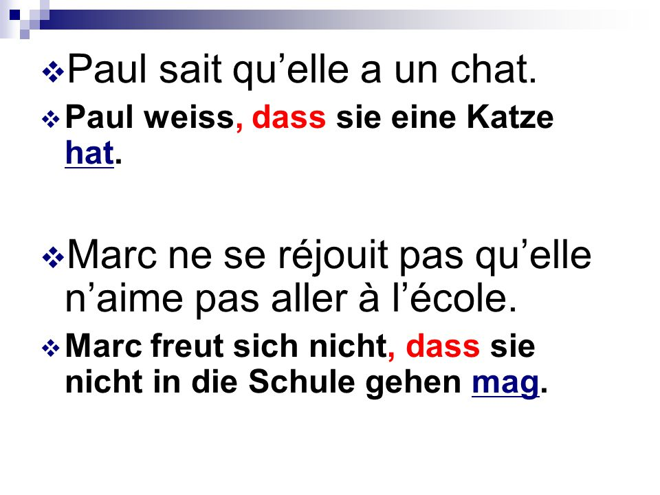  Paul sait qu'elle a un chat.  Paul weiss, dass sie eine Katze hat.  Marc ne se réjouit pas qu'elle n'aime pas aller à l'école.  Marc freut sich n