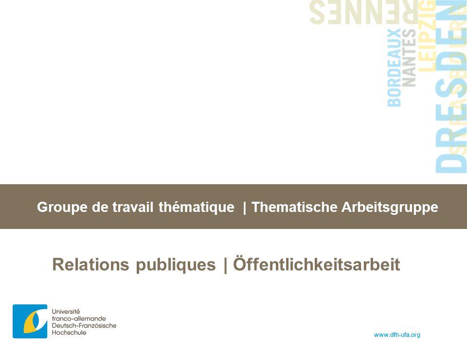 www.dfh-ufa.org Groupe de travail thématique | Thematische Arbeitsgruppe Relations publiques | Öffentlichkeitsarbeit