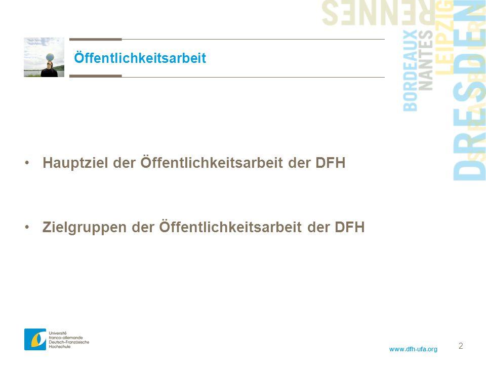 www.dfh-ufa.org Hauptziel der Öffentlichkeitsarbeit der DFH Zielgruppen der Öffentlichkeitsarbeit der DFH Öffentlichkeitsarbeit 2