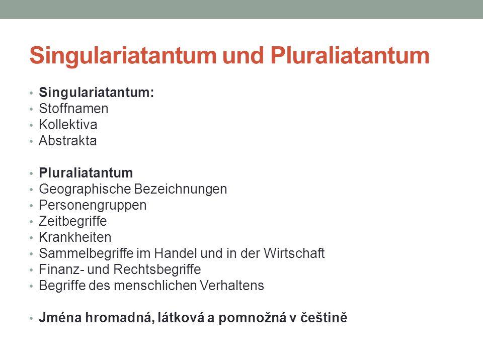 Singulariatantum und Pluraliatantum Singulariatantum: Stoffnamen Kollektiva Abstrakta Pluraliatantum Geographische Bezeichnungen Personengruppen Zeitb
