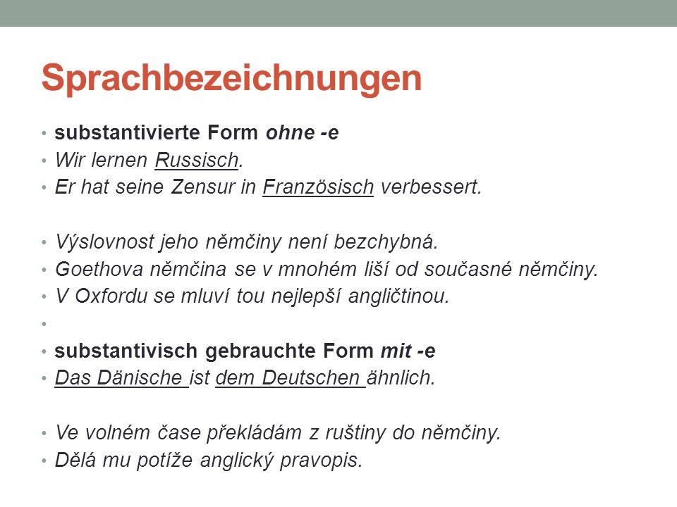Sprachbezeichnungen substantivierte Form ohne -e Wir lernen Russisch. Er hat seine Zensur in Französisch verbessert. Výslovnost jeho němčiny není bezc