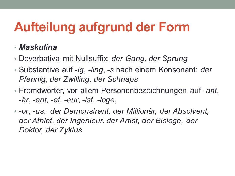Aufteilung aufgrund der Form Maskulina Deverbativa mit Nullsuffix: der Gang, der Sprung Substantive auf -ig, -ling, -s nach einem Konsonant: der Pfenn
