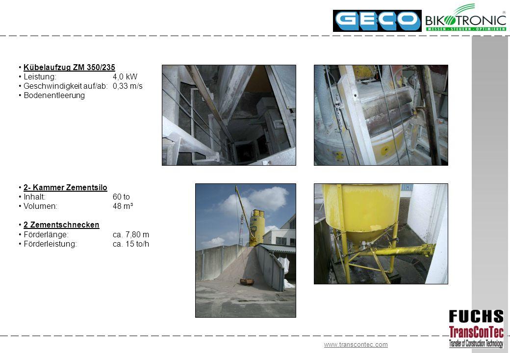 www.transcontec.com Kübelaufzug ZM 350/235 Leistung: 4,0 kW Geschwindigkeit auf/ab:0,33 m/s Bodenentleerung 2- Kammer Zementsilo Inhalt:60 to Volumen:48 m³ 2 Zementschnecken Förderlänge:ca.
