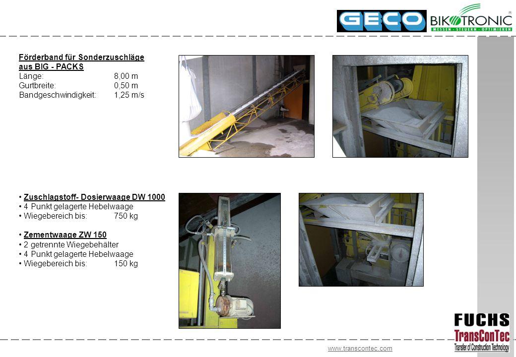 www.transcontec.com Zuschlagstoff- Dosierwaage DW 1000 4 Punkt gelagerte Hebelwaage Wiegebereich bis:750 kg Zementwaage ZW 150 2 getrennte Wiegebehält