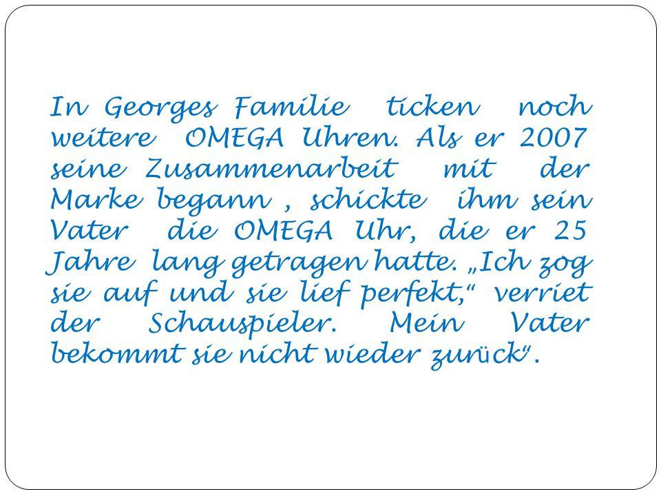 In Georges Familie ticken noch weitere OMEGA Uhren. Als er 2007 seine Zusammenarbeit mit der Marke begann, schickte ihm sein Vater die OMEGA Uhr, die