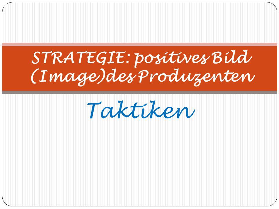 Taktiken STRATEGIE: positives Bild (Image)des Produzenten