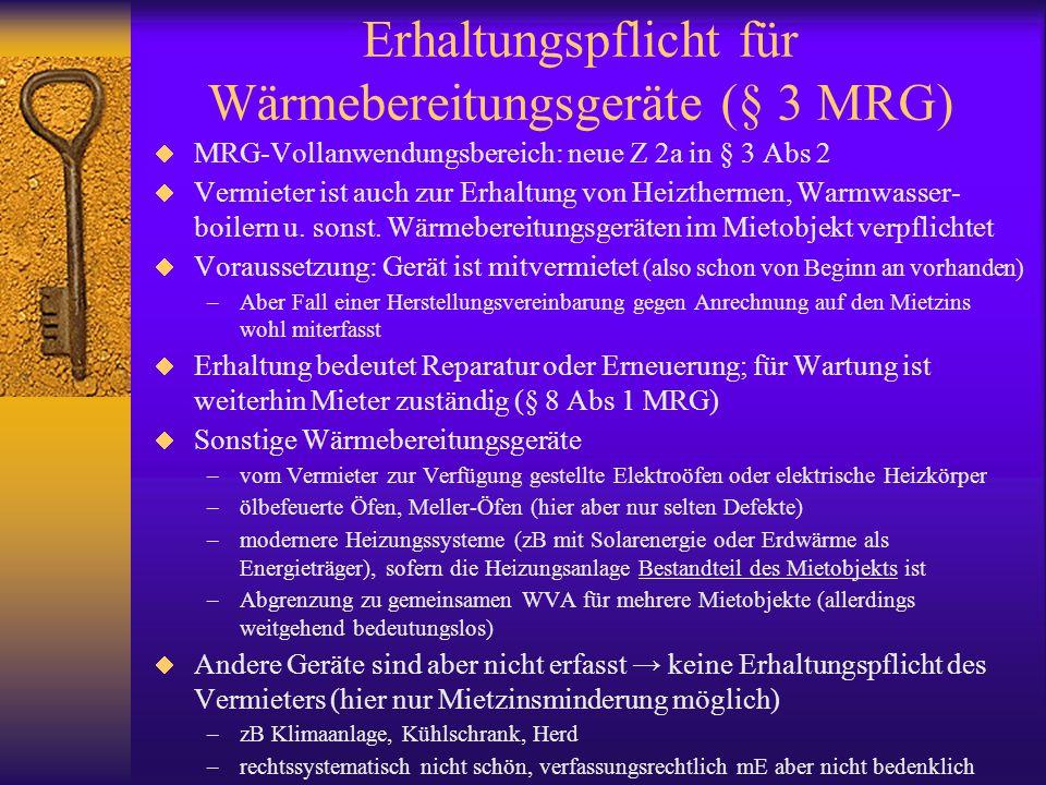 Erhaltungspflicht für Wärmebereitungsgeräte (§ 3 MRG)  MRG-Vollanwendungsbereich: neue Z 2a in § 3 Abs 2  Vermieter ist auch zur Erhaltung von Heizthermen, Warmwasser- boilern u.
