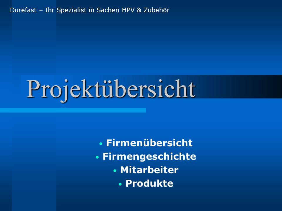 Projektübersicht Firmenübersicht Firmengeschichte Mitarbeiter Produkte Durefast – Ihr Spezialist in Sachen HPV & Zubehör
