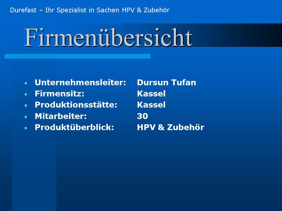 Firmenübersicht Unternehmensleiter:Dursun Tufan Firmensitz: Kassel Produktionsstätte: Kassel Mitarbeiter: 30 Produktüberblick: HPV & Zubehör Durefast – Ihr Spezialist in Sachen HPV & Zubehör