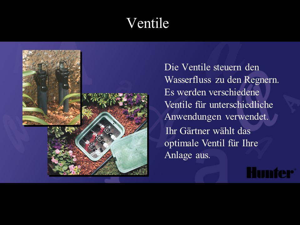 Ventile Die Ventile steuern den Wasserfluss zu den Regnern.