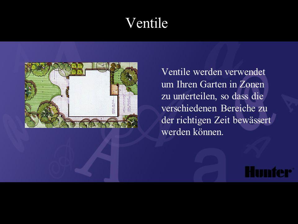 Ventile Ventile werden verwendet um Ihren Garten in Zonen zu unterteilen, so dass die verschiedenen Bereiche zu der richtigen Zeit bewässert werden können.