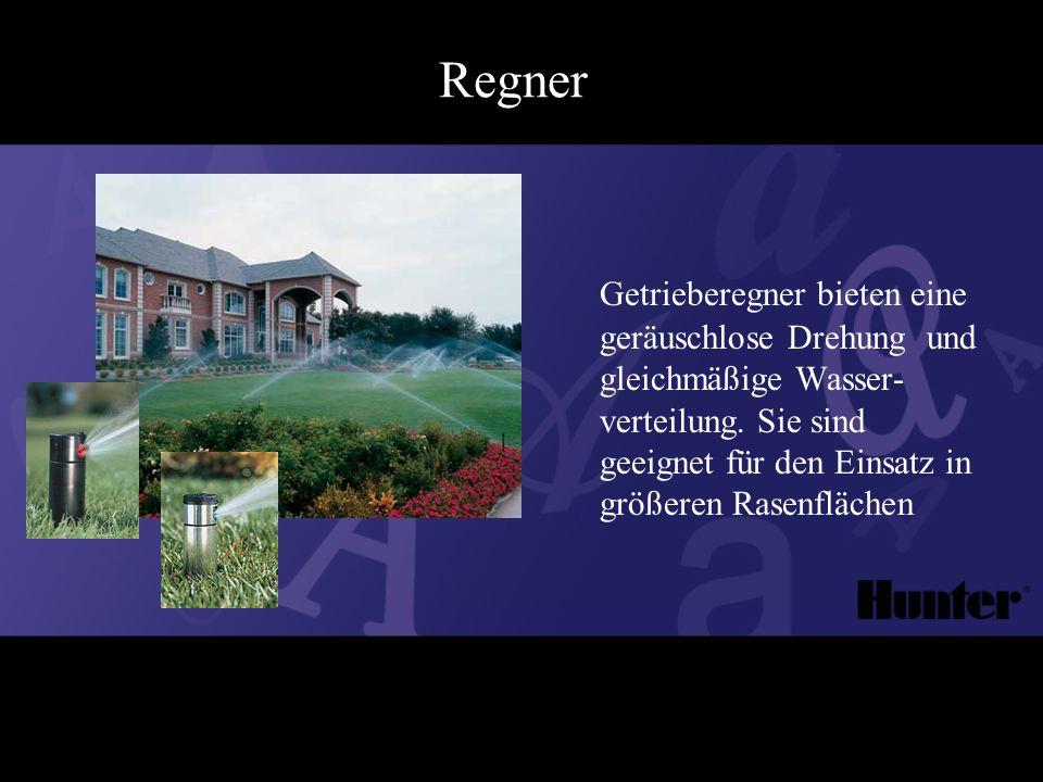 Regner Getrieberegner bieten eine geräuschlose Drehung und gleichmäßige Wasser- verteilung.