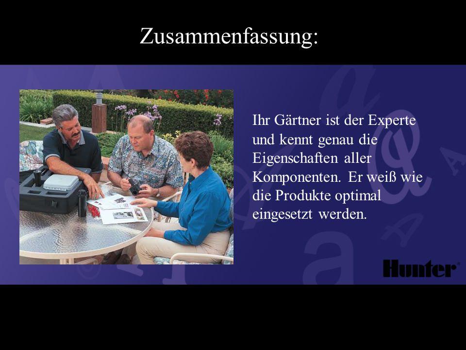 Zusammenfassung: Ihr Gärtner ist der Experte und kennt genau die Eigenschaften aller Komponenten.