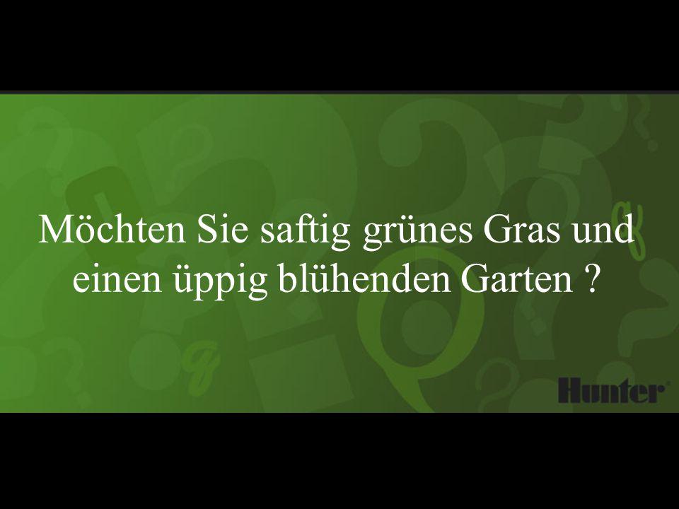Möchten Sie saftig grünes Gras und einen üppig blühenden Garten