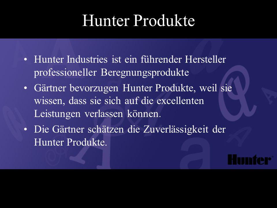 Hunter Produkte Hunter Industries ist ein führender Hersteller professioneller Beregnungsprodukte Gärtner bevorzugen Hunter Produkte, weil sie wissen, dass sie sich auf die excellenten Leistungen verlassen können.