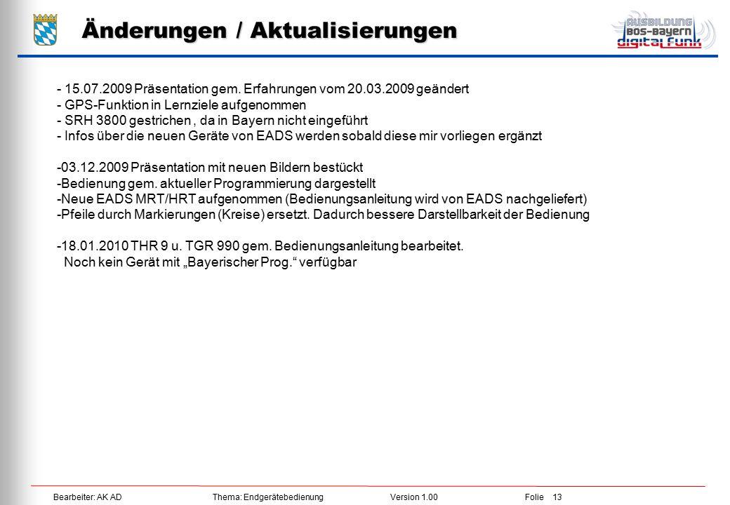 Bearbeiter: AK ADThema: EndgerätebedienungVersion 1.00Folie 13 Änderungen / Aktualisierungen - 15.07.2009 Präsentation gem. Erfahrungen vom 20.03.2009