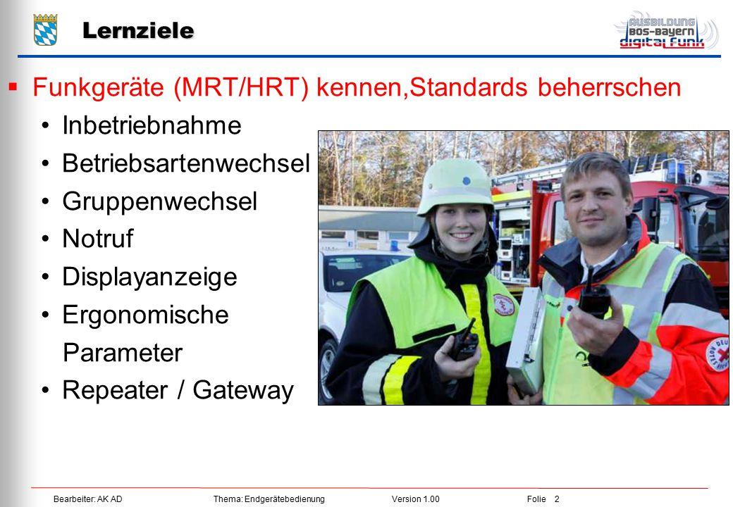 Bearbeiter: AK ADThema: EndgerätebedienungVersion 1.00Folie 2 Lernziele  Funkgeräte (MRT/HRT) kennen,Standards beherrschen Inbetriebnahme Betriebsart