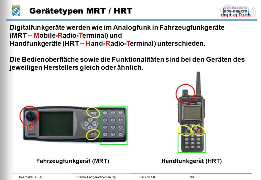 Bearbeiter: AK ADThema: EndgerätebedienungVersion 1.00Folie 5 Gerätetypen MRT / HRT Digitalfunkgeräte werden wie im Analogfunk in Fahrzeugfunkgeräte (
