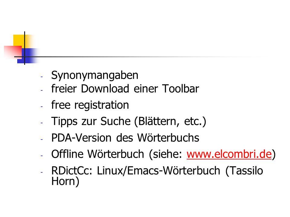 - Synonymangaben - freier Download einer Toolbar - free registration - Tipps zur Suche (Blättern, etc.) - PDA-Version des Wörterbuchs - Offline Wörter