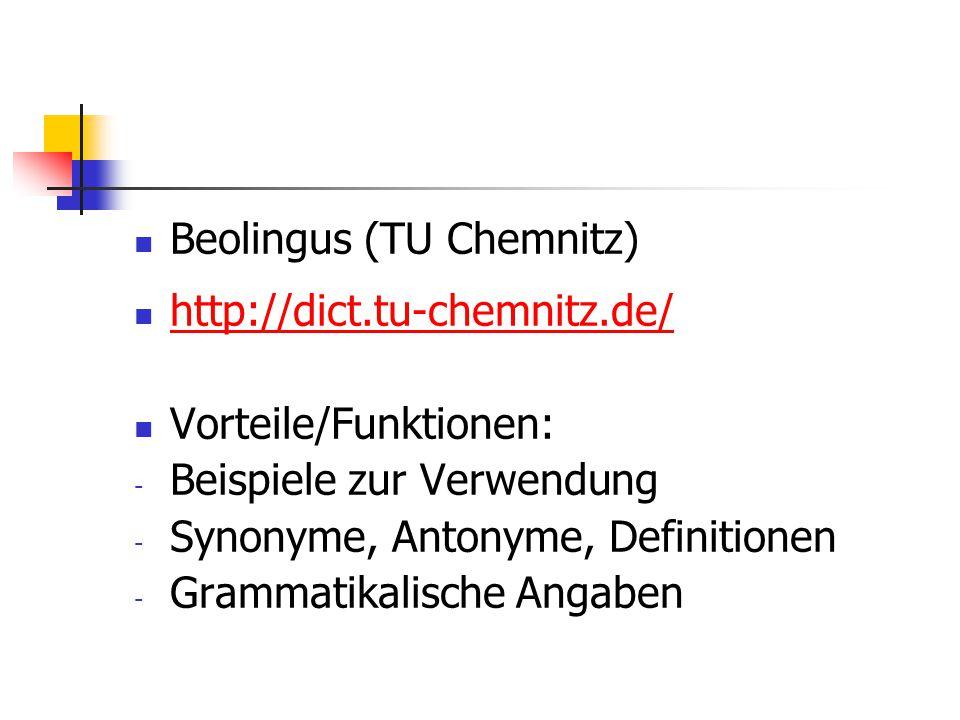 Beolingus (TU Chemnitz) http://dict.tu-chemnitz.de/ Vorteile/Funktionen: - Beispiele zur Verwendung - Synonyme, Antonyme, Definitionen - Grammatikalis