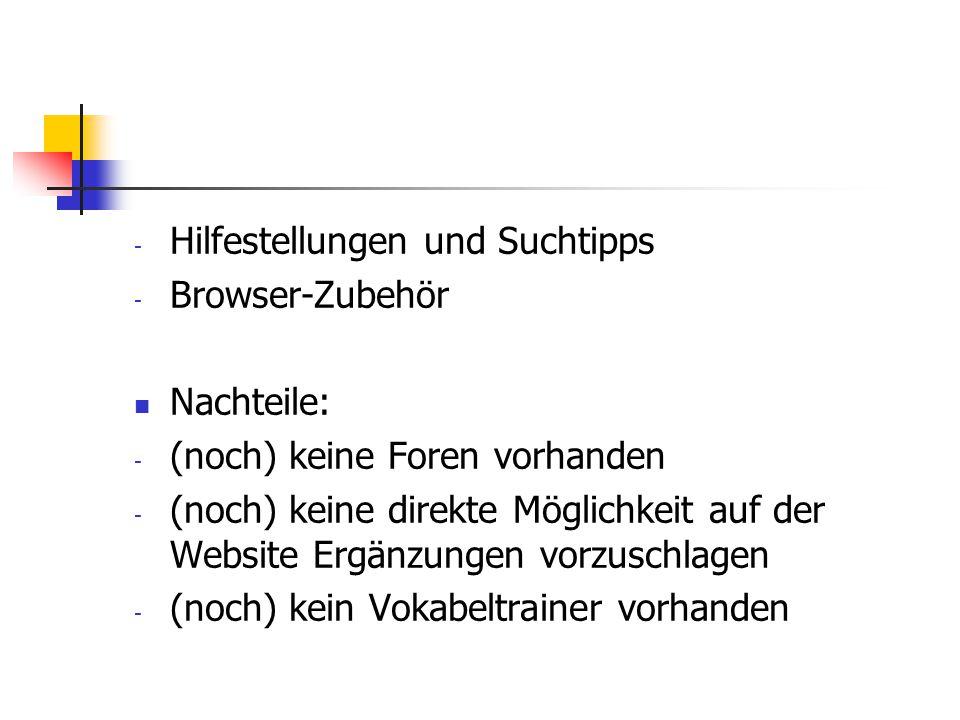 - Hilfestellungen und Suchtipps - Browser-Zubehör Nachteile: - (noch) keine Foren vorhanden - (noch) keine direkte Möglichkeit auf der Website Ergänzu