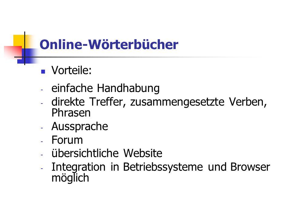 Online-Wörterbücher Vorteile: - einfache Handhabung - direkte Treffer, zusammengesetzte Verben, Phrasen - Aussprache - Forum - übersichtliche Website