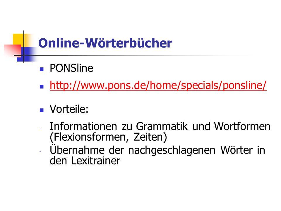 Online-Wörterbücher PONSline http://www.pons.de/home/specials/ponsline/ Vorteile: - Informationen zu Grammatik und Wortformen (Flexionsformen, Zeiten)