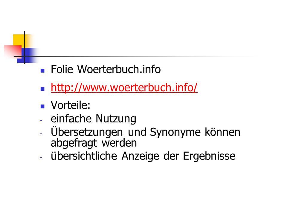 Folie Woerterbuch.info http://www.woerterbuch.info/ Vorteile: - einfache Nutzung - Übersetzungen und Synonyme können abgefragt werden - übersichtliche