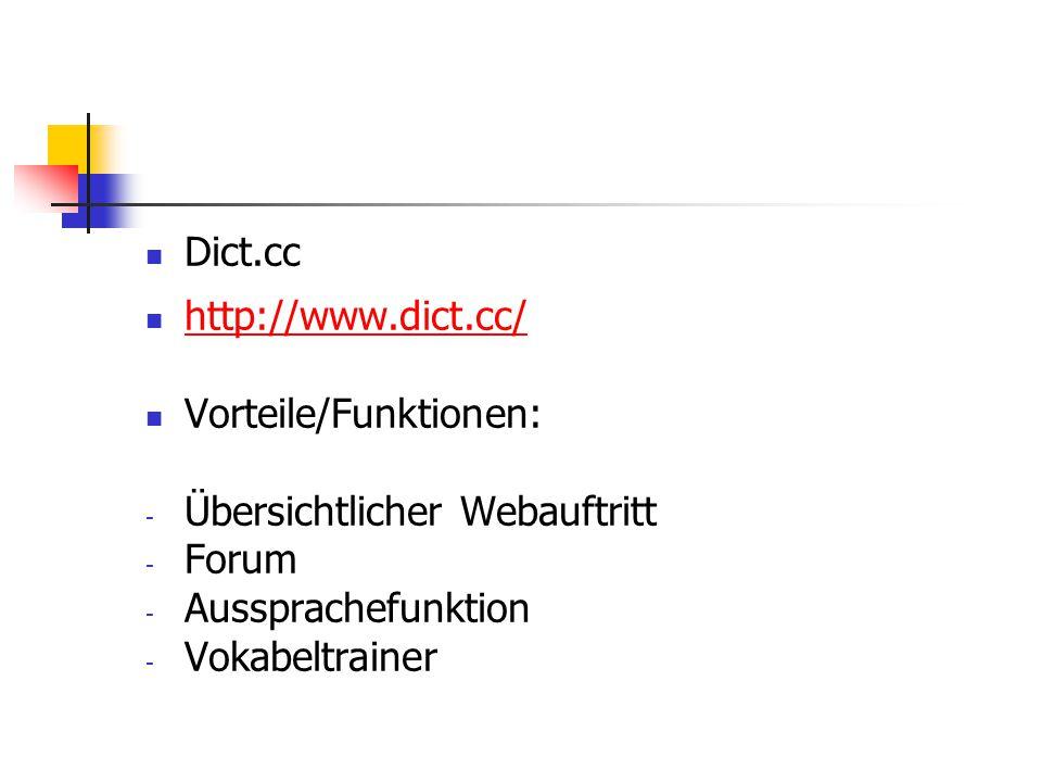 Dict.cc http://www.dict.cc/ Vorteile/Funktionen: - Übersichtlicher Webauftritt - Forum - Aussprachefunktion - Vokabeltrainer