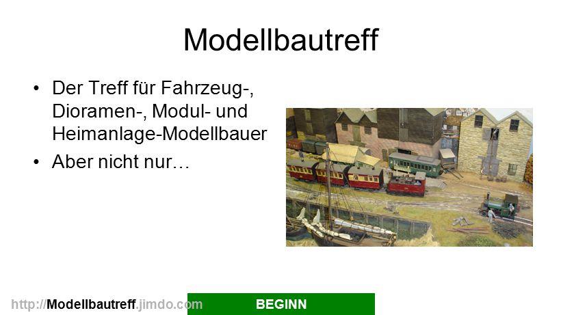 Modellbautreff Der Treff für Fahrzeug-, Dioramen-, Modul- und Heimanlage-Modellbauer Aber nicht nur… BEGINNhttp://Modellbautreff.jimdo.com
