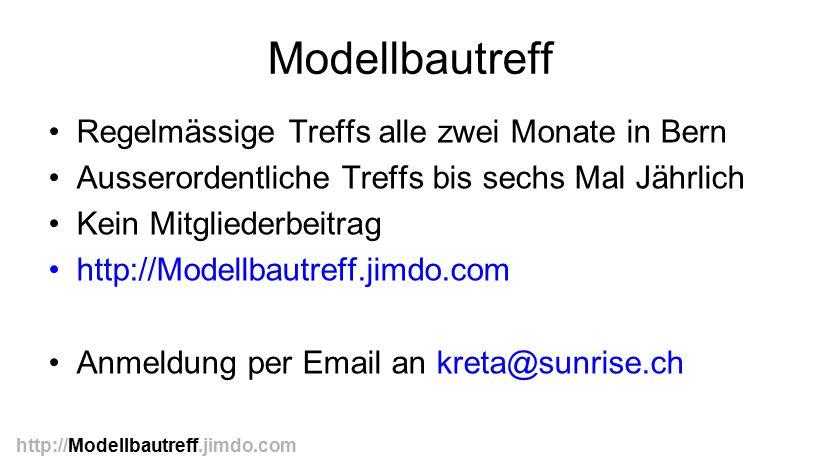 Modellbautreff Regelmässige Treffs alle zwei Monate in Bern Ausserordentliche Treffs bis sechs Mal Jährlich Kein Mitgliederbeitrag http://Modellbautre