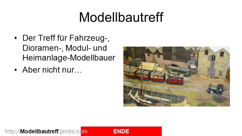 Modellbautreff Der Treff für Fahrzeug-, Dioramen-, Modul- und Heimanlage-Modellbauer Aber nicht nur… ENDEhttp://Modellbautreff.jimdo.com