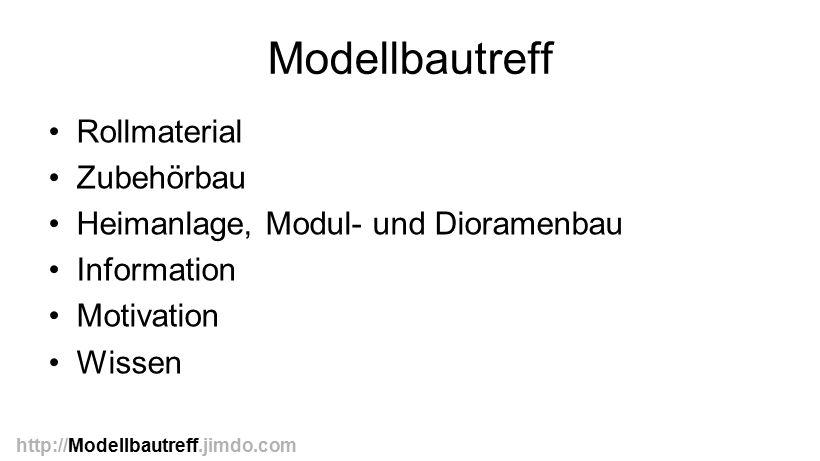 Modellbautreff Rollmaterial Zubehörbau Heimanlage, Modul- und Dioramenbau Information Motivation Wissen http://Modellbautreff.jimdo.com