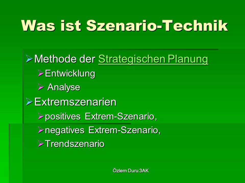 Özlem Duru 3AK Was ist Szenario-Technik  Methode der Strategischen Planung Strategischen PlanungStrategischen Planung  Entwicklung  Analyse  Extremszenarien  positives Extrem-Szenario,  negatives Extrem-Szenario,  Trendszenario