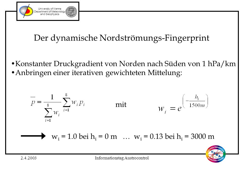 2.4.2003Informationstag Austrocontrol University of Vienna Department of Meteorology and Geophysics Der dynamische Nordströmungs-Fingerprint Konstante