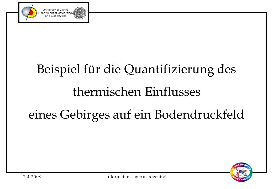 2.4.2003Informationstag Austrocontrol University of Vienna Department of Meteorology and Geophysics Höheninformation: Topographie der Alpen in 1km Auflösung