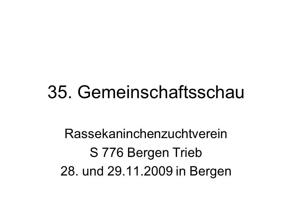 35. Gemeinschaftsschau Rassekaninchenzuchtverein S 776 Bergen Trieb 28. und 29.11.2009 in Bergen