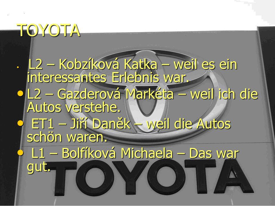 TOYOTA L2 – Kobzíková Katka – weil es ein interessantes Erlebnis war.