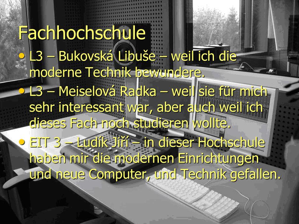 Fachhochschule L3 – Bukovská Libuše – weil ich die moderne Technik bewundere.