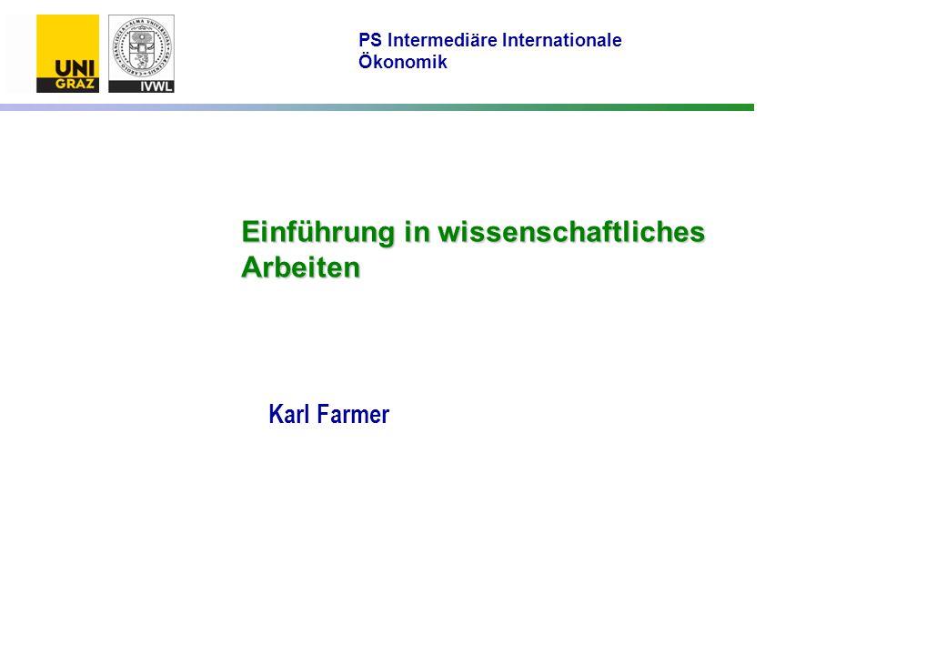 Einführung in wissenschaftliches Arbeiten Karl Farmer PS Intermediäre Internationale Ökonomik