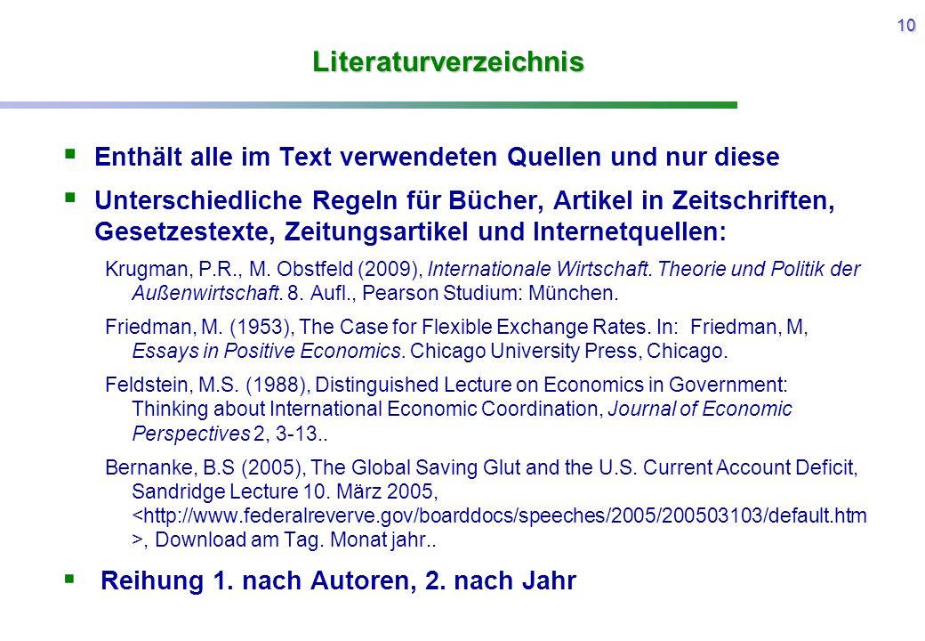 10 Literaturverzeichnis  Enthält alle im Text verwendeten Quellen und nur diese  Unterschiedliche Regeln für Bücher, Artikel in Zeitschriften, Geset