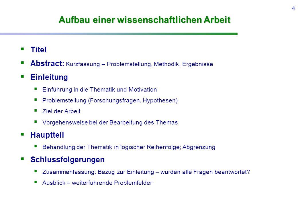 4 Aufbau einer wissenschaftlichen Arbeit  Titel  Abstract: Kurzfassung – Problemstellung, Methodik, Ergebnisse  Einleitung  Einführung in die Them