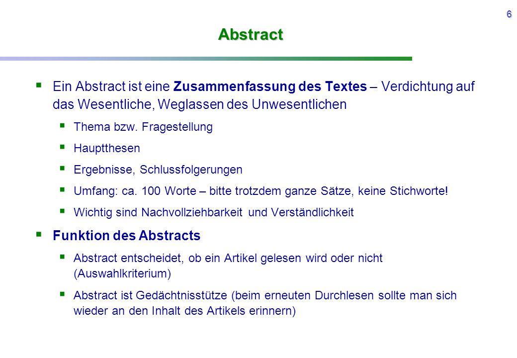 6 Abstract  Ein Abstract ist eine Zusammenfassung des Textes – Verdichtung auf das Wesentliche, Weglassen des Unwesentlichen  Thema bzw. Fragestellu