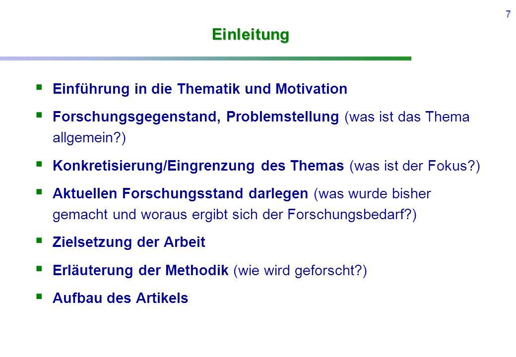 7 Einleitung  Einführung in die Thematik und Motivation  Forschungsgegenstand, Problemstellung (was ist das Thema allgemein?)  Konkretisierung/Eing