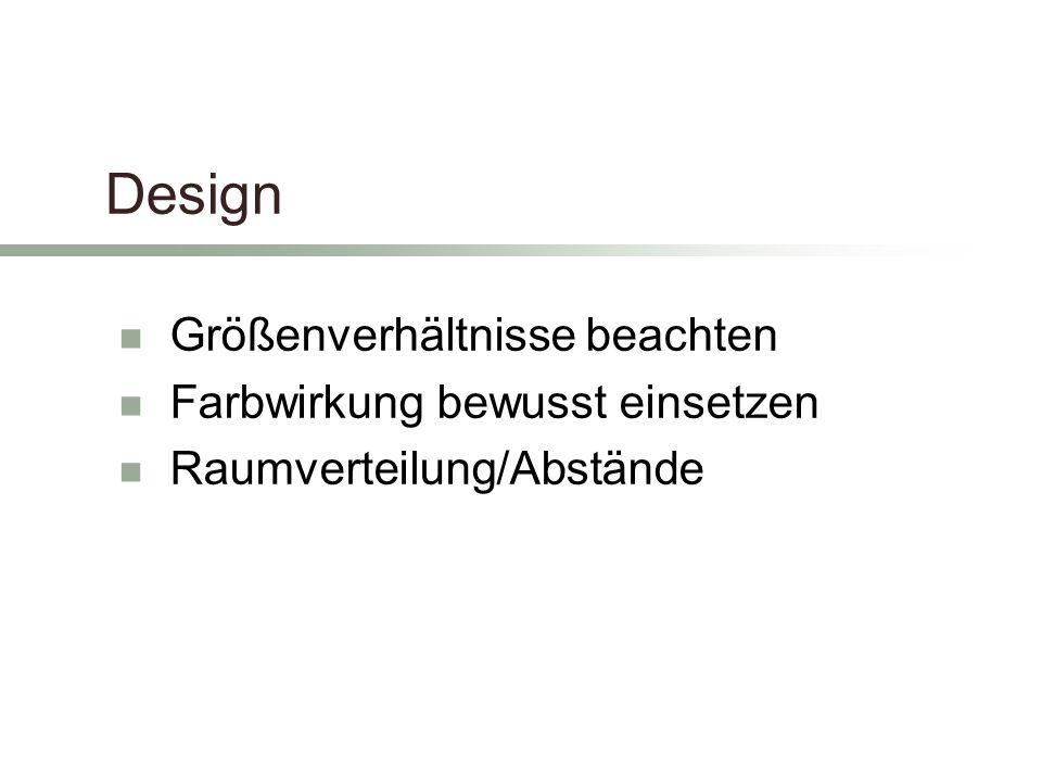 Design Größenverhältnisse beachten Farbwirkung bewusst einsetzen Raumverteilung/Abstände