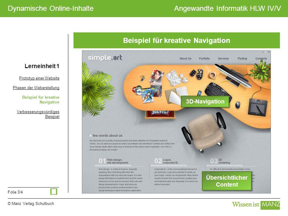 © Manz Verlag Schulbuch Angewandte Informatik HLW IV/V Folie 3/4 Dynamische Online-Inhalte Beispiel für kreative Navigation Lerneinheit 1 Prototyp ein