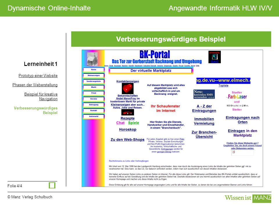 © Manz Verlag Schulbuch Angewandte Informatik HLW IV/V Folie 4/4 Dynamische Online-Inhalte Verbesserungswürdiges Beispiel Lerneinheit 1 Prototyp einer